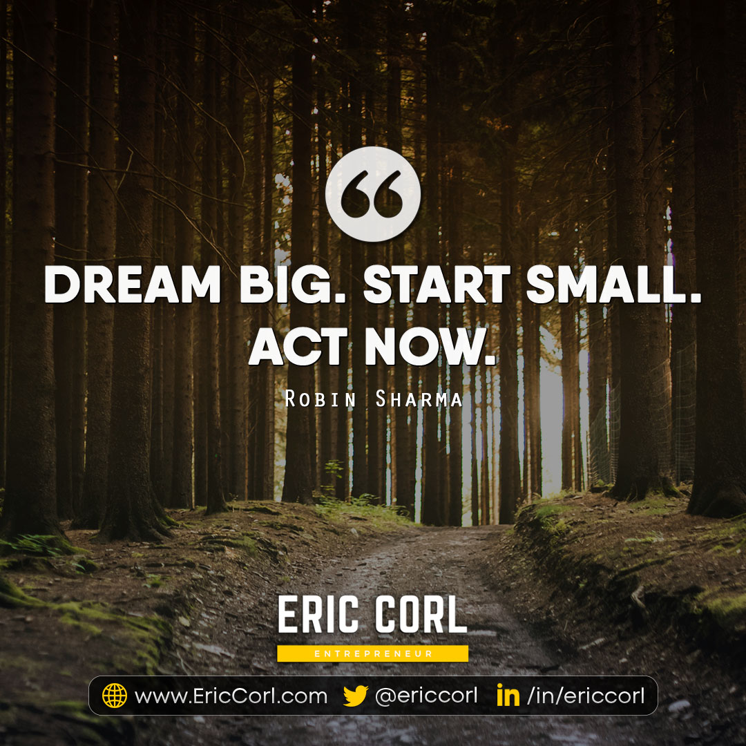 Dream Big. Start Small. Act Now.